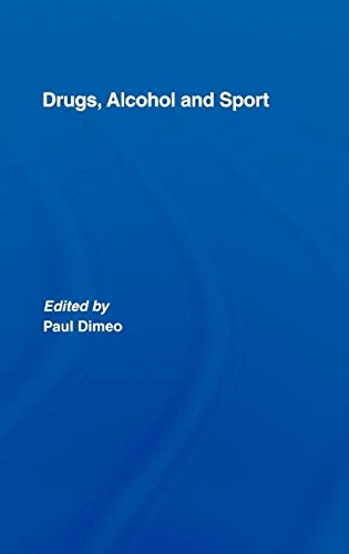 Drugs, Alcohol and Sport: A Critical History (Sport in the Global Society)