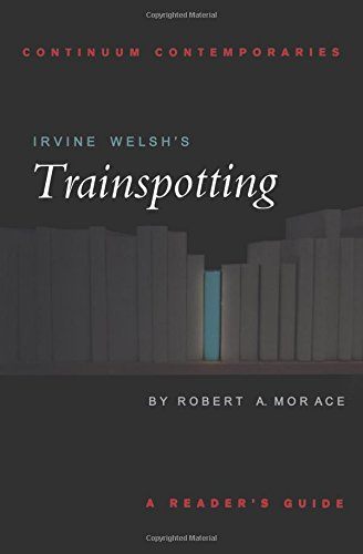 Irvine Welsh's Trainspotting: A Reader's Guide (Continuum Contemporaries Series)
