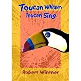TOUCAN WHISPERS, TOUCAN SING.