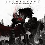 Juggernaut - ...Where Mountains Walk
