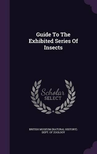 Guide To The Exhibited Series Of Insects