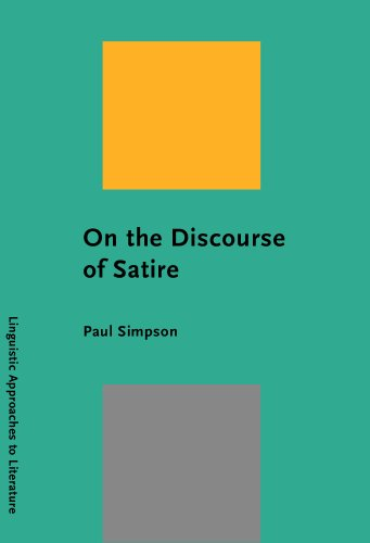 On the Discourse of Satire: Towards a stylistic model of satirical humour (Linguistic Approaches to Literature)