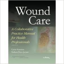 Wound Care: A Collaborative Practice Manual for Health Professionals (Point (Lippincott Williams & Wilkins)) 3th (third) edition written by Carrie Sussman
