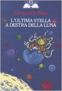 L&#039;ultima stella a destra della luna, Silvana De Mari