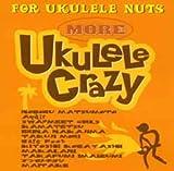 More Ukulele Crazy