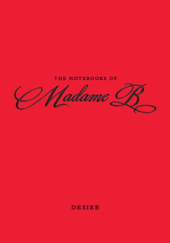 Image of The Notebooks of Madame B: Desire