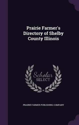 Prairie Farmer's Directory of Shelby County Illinois
