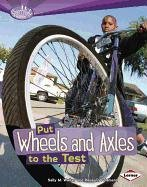 Put Wheels and Axles to the Test (Searchlight Books: How Do Simple Machines Work?)