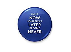 Do It Now. Sometimes, Later Become Never - Motivational Badge