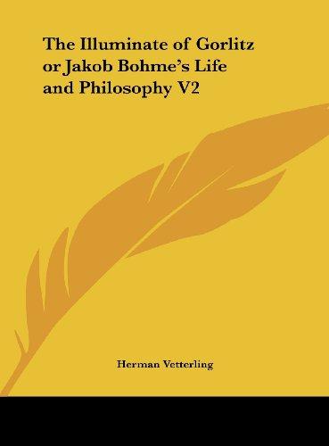 The Illuminate of Gorlitz or Jakob Bohme's Life and Philosophy V2