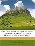 The Description and Natural History of the Coasts of North America (Acadia)