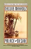 PALACE OF DESIRE (THE CAIRO TRILOGY) (0385402082) by NAGUIB MAHFOUZ
