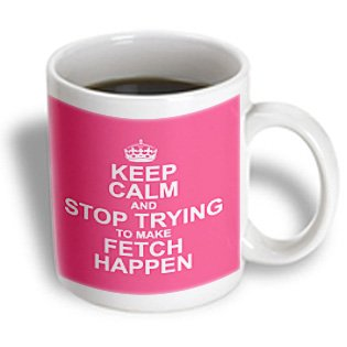 3Drose Mug_163860_1 Keep Calm And Stop Trying To Make Fetch Happen Mean Girls Pink Ceramic Mug, 11-Ounce