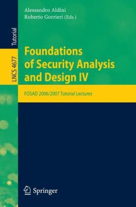 Foundations of Security Analysis and Design: FOSAD 2006/2007 Turtorial Lectures (Lecture Notes in Computer Science / Security and Cryptology)