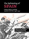 img - for The Splintering of Spain Cultural Historyh and the Spainish Civil War, 1936-1939 book / textbook / text book