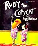 Ruby the Copycat (Blue Ribbon Book) (078571118X) by Rathmann, Peggy