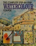 Complete Step By Step Watercolour Course (185152228X) by Whittlesea, Michael
