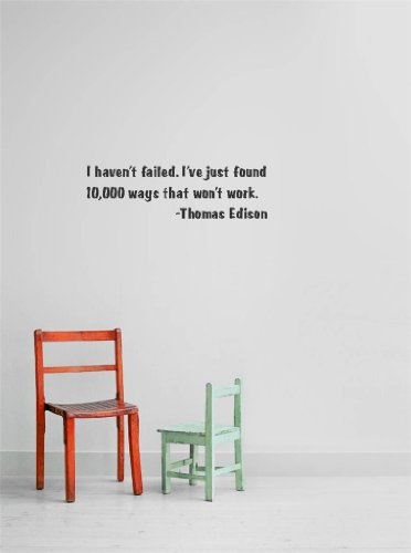 Decal - Vinyl Wall Sticker : I haven't failed. I've just found 10,000 ways that won't work. -Thomas Edison Quote Home Living Room Bedroom Decor - DISCOUNTED SALE ITEM - 22 Colors Available Size: 10 Inches X 20 Inches