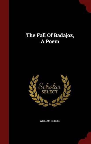 The Fall Of Badajoz, A Poem