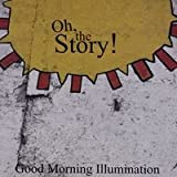 Oh, The Story! - Good Morning Illumination