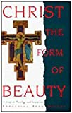 img - for Christ the Form of Beauty: A Study in Theology and Literature book / textbook / text book