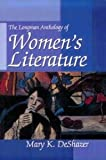 Longman Anthology of Womens Literature [Paperback] [2000] 1st Ed. Mary K. DeShazer
