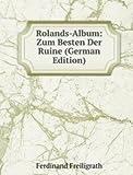 Rolands-Album: Zum Besten Der Ruine (German Edition)