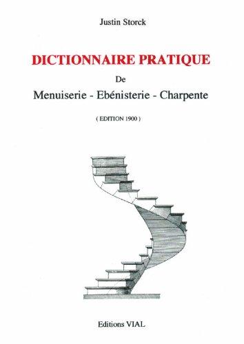 Couverture du livre Dictionnaire Pratique de Menuiserie, ébénisterie, Charpente - Justin Storck, Jean Bréasson