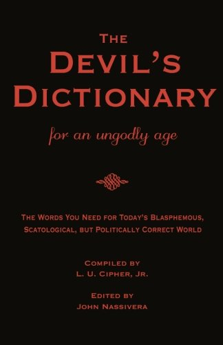 THE DEVIL'S DICTIONARY for an Ungodly Age: The Words You Need for Today's Blasphemous, Scatalogical, but Politically Correct World PDF