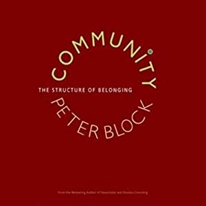 Community: The Structure of Belonging | [Peter Block]