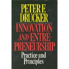 Innovation and Entrepreneurship: Practice and Principles