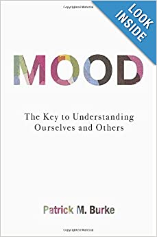 Mood: The Key to Understanding Ourselves and Others - Patrick M. Burke