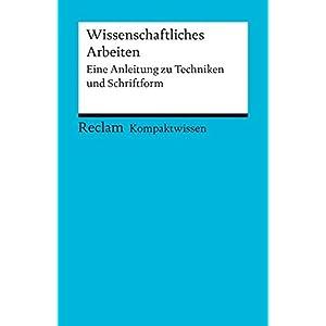 Kompaktwissen Wissenschaftliches Arbeiten: Eine Anleitung zu Techniken und Schriftform (Re