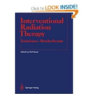 Interventional Radiation Therapy: Techniques - Brachytherapy (Medical Radiology / Radiation Oncology)
