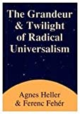 img - for Grandeur and Twilight of Radical Universalism by Heller, Agnes, Feher, Ferenc (1991) Hardcover book / textbook / text book