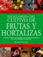 Enciclopedia de cultivo de frutas y hortalizas: Consejos prácticos sobre más de 150 hortalizas, frutas y hierbas culinarias.