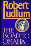 The Road to Omaha (0394573293) by Ludlum, Robert