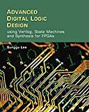Advanced digital logic design :  using verilog, state machines, and synthesis for FPGAs /