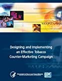 Designing and Implementing an Effective Tobacco Counter-Marketing Campaign