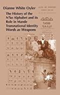 The History of the N'ko Alphabet and Its Role in Mande Transnational Identity: Words as Weapons