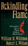 Rekindling the Flame: Strategies for a Vital United Methodism (0687359325) by Willimon, William H.