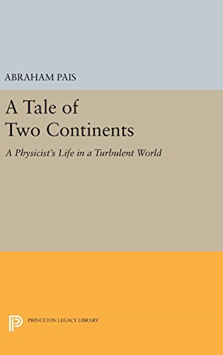 A Tale of Two Continents: A Physicist's Life in a Turbulent World (Princeton Legacy Library)