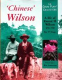 img - for Chinese Wilson: A Life of Ernest H Wilson 1876-1930 (The Great Plant Collectors) book / textbook / text book