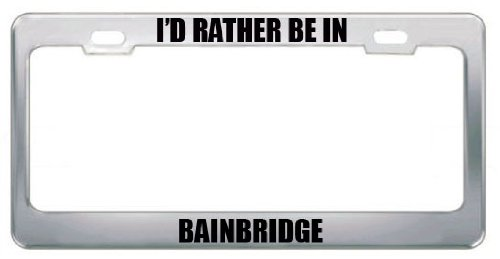 id rather be in bainbridge ga city country metal license plate frame tag border