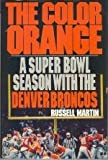 The Color Orange: A Super Bowl Season With the Denver Broncos (0805005625) by Martin, Russell