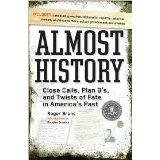 img - for Almost History Close Calls, Plan B's, and Twists of Fate in America's Past book / textbook / text book