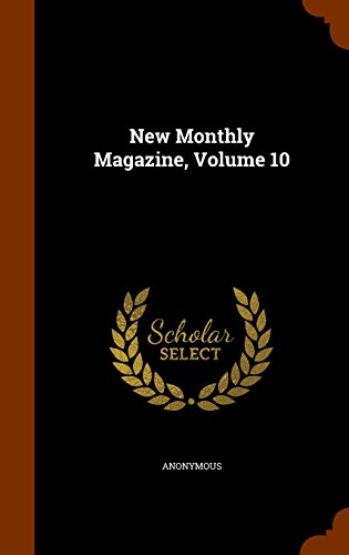 New Monthly Magazine, Volume 10