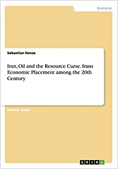 Iran, Oil And The Resource Curse. Irans Economic Placement Among The 20th Century