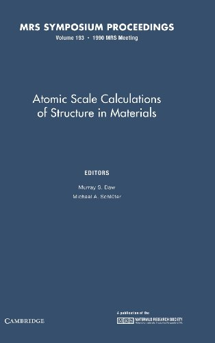 Atomic Scale Calculations of Structure in Materials: Volume 193 (MRS Proceedings)