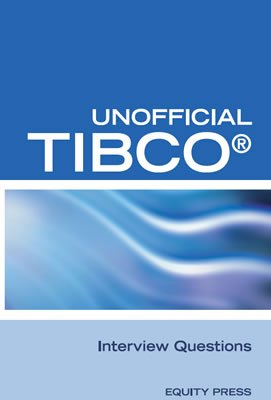 Unofficial Tibco (R) Business Workst Interview Questions, Answers, and Explanations: Tibco Certification Review Question